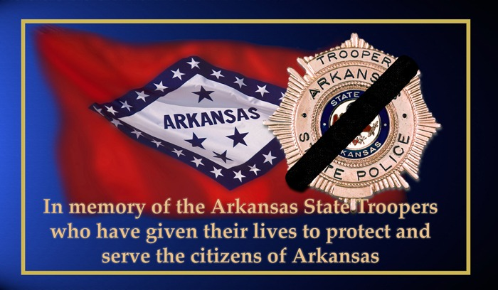 In Memory of the Arkansas State Troopers who have given their lives to protect and serve the citizens of Arkansas